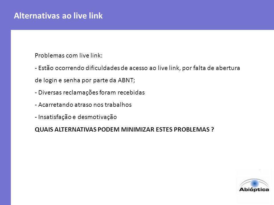 Alternativas ao live link Problemas com live link: - Estão ocorrendo dificuldades de acesso ao live link, por falta de abertura de login e senha por p