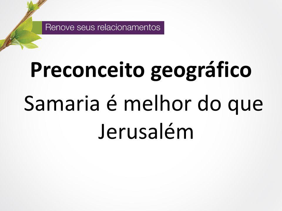 Preconceito geográfico Samaria é melhor do que Jerusalém