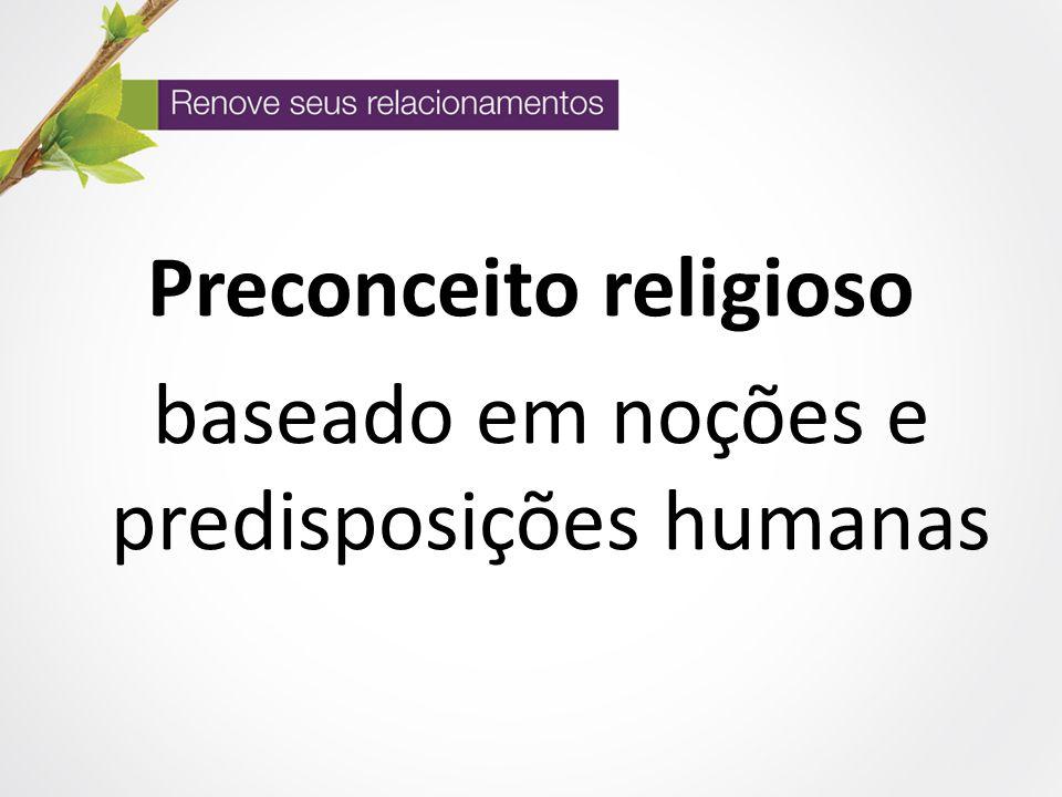 Preconceito religioso baseado em noções e predisposições humanas