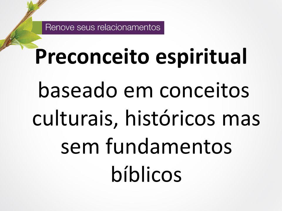 Preconceito espiritual baseado em conceitos culturais, históricos mas sem fundamentos bíblicos