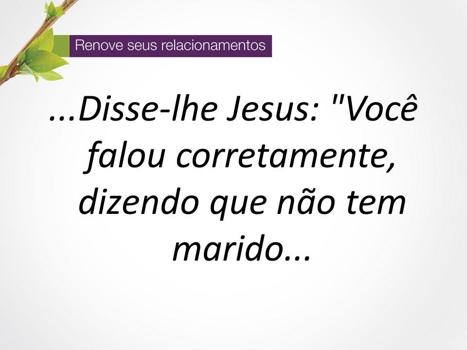 ...Disse-lhe Jesus: