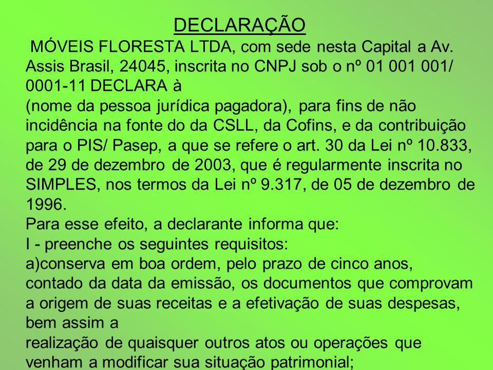 DECLARAÇÃO MÓVEIS FLORESTA LTDA, com sede nesta Capital a Av.