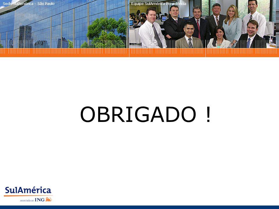 OBRIGADO ! Equipe SulAmérica Previdência Sede SulAmérica – São Paulo
