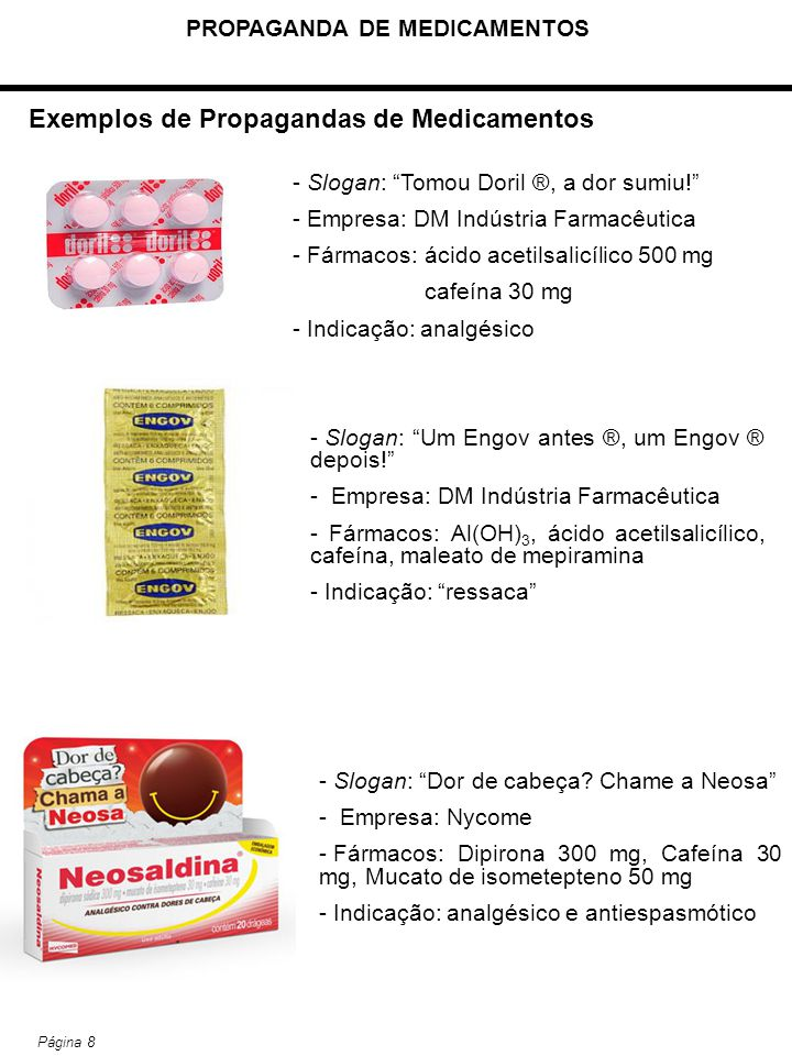 "PROPAGANDA DE MEDICAMENTOS Página 8 Exemplos de Propagandas de Medicamentos - Slogan: ""Tomou Doril ®, a dor sumiu!"" - Empresa: DM Indústria Farmacêuti"