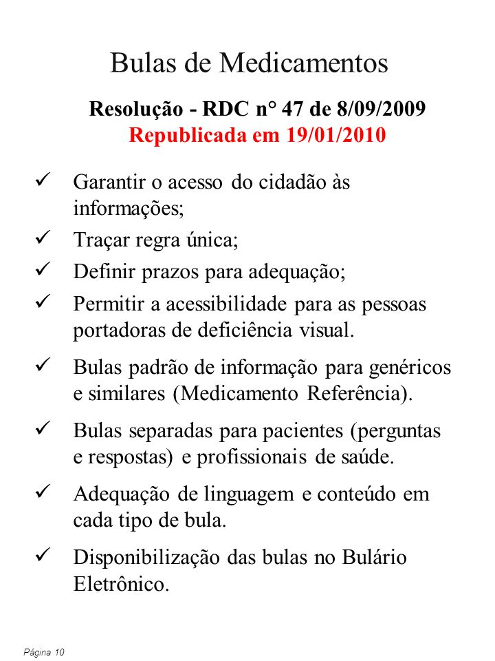 CAPÍTULO I - DAS DISPOSIÇÕES INICIAIS Objetivo, Abrangência e Definições CAPÍTULO II - DA FORMA E CONTEÚDO DAS BULAS Bulas dos medicamentos biológicos, específicos, dinamizados, fitoterápicos, genéricos e similares, notificados e novos CAPÍTULO III - DAS ALTERAÇÕES NOS TEXTOS DE BULAS CAPÍTULO IV DA DISPONIBILIZAÇÃO DAS BULAS CAPÍTULO V DAS DISPOSIÇÕES FINAIS E TRANSITÓRIAS ANEXO I Estrutura da RDC 47/09 - Bulas Página 12