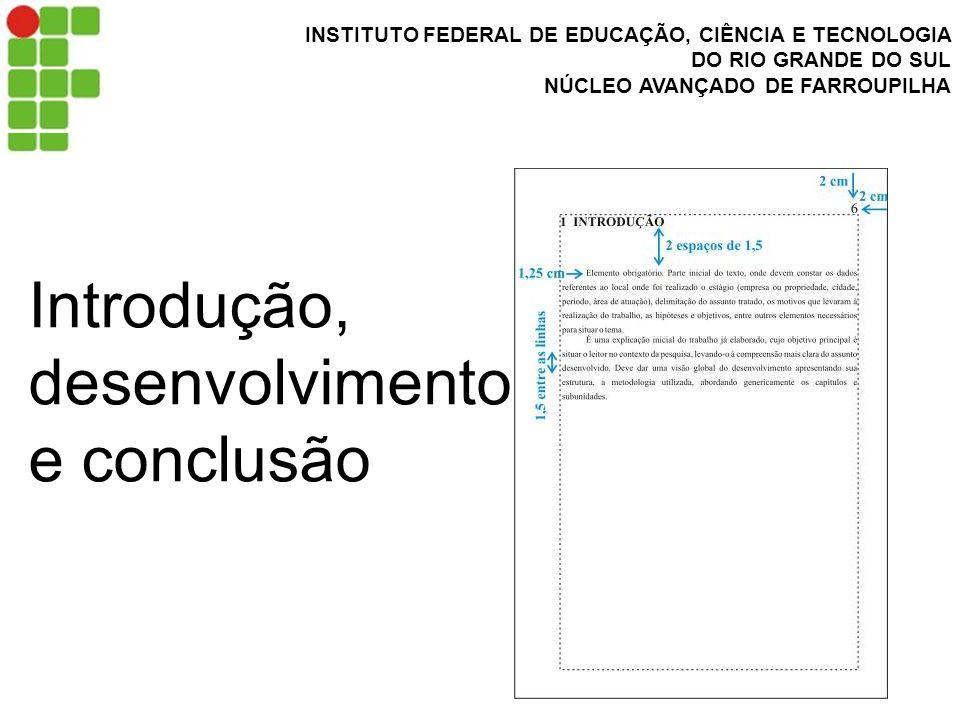INSTITUTO FEDERAL DE EDUCAÇÃO, CIÊNCIA E TECNOLOGIA DO RIO GRANDE DO SUL NÚCLEO AVANÇADO DE FARROUPILHA Introdução, desenvolvimento e conclusão