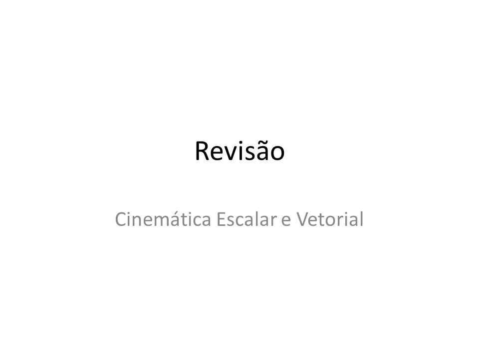 Revisão Cinemática Escalar e Vetorial