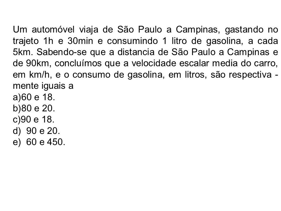 Um automóvel viaja de São Paulo a Campinas, gastando no trajeto 1h e 30min e consumindo 1 litro de gasolina, a cada 5km.