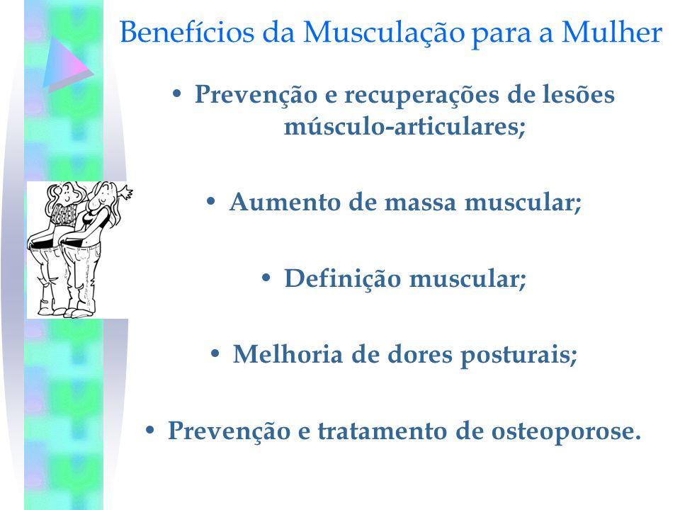 Benefícios da Musculação para a Mulher Prevenção e recuperações de lesões músculo-articulares; Aumento de massa muscular; Definição muscular; Melhoria