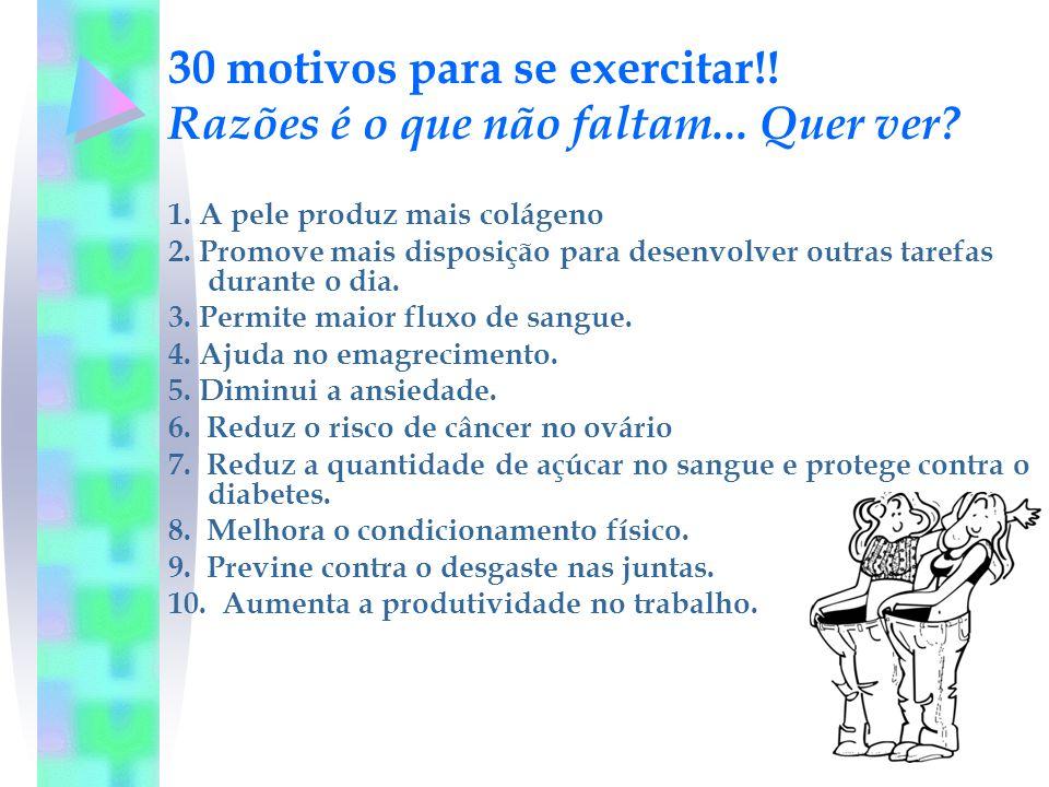 30 motivos para se exercitar!.Razões é o que não faltam...
