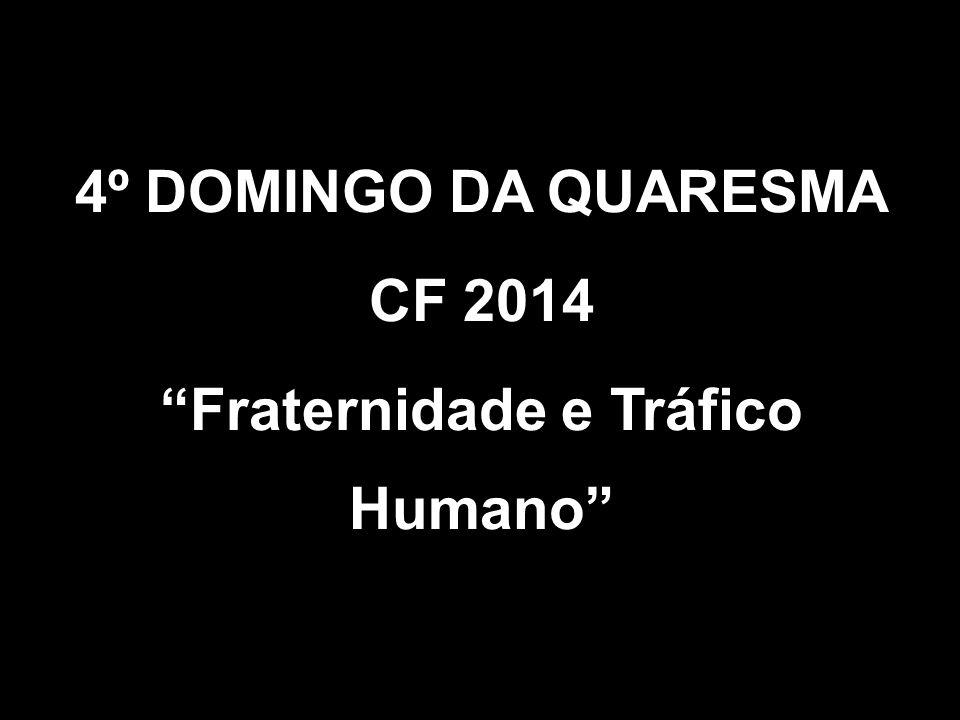 """4º DOMINGO DA QUARESMA CF 2014 """"Fraternidade e Tráfico Humano"""""""