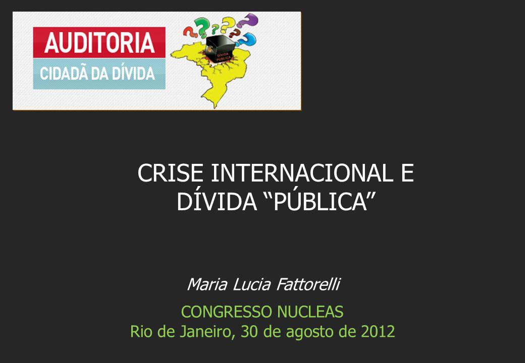 "Maria Lucia Fattorelli CONGRESSO NUCLEAS Rio de Janeiro, 30 de agosto de 2012 CRISE INTERNACIONAL E DÍVIDA ""PÚBLICA"""