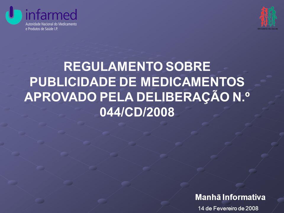 REGULAMENTO SOBRE PUBLICIDADE DE MEDICAMENTOS APROVADO PELA DELIBERAÇÃO N.º 044/CD/2008 Manhã Informativa 14 de Fevereiro de 2008