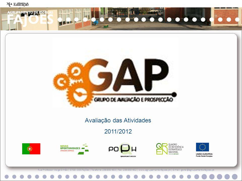 Rua Professor Veiga Simão | 3700 - 355 Fajões | Telefone: 256 850 450 | Fax: 256 850 452 | www.agrupamento-fajoes.pt | E-mail: geral@agrupamento-fajoes.pt Avaliação das Atividades 2011/2012