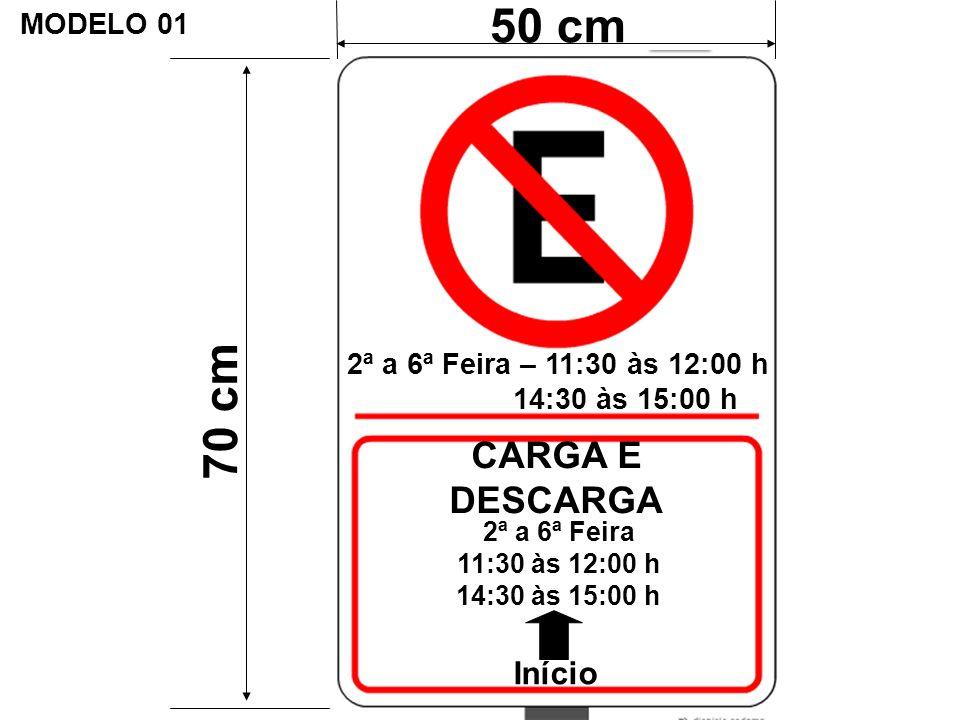 2ª a 6ª Feira – 11:30 às 12:00 h 14:30 às 15:00 h 2ª a 6ª Feira 11:30 às 12:00 h 14:30 às 15:00 h CARGA E DESCARGA Início 70 cm 50 cm MODELO 01