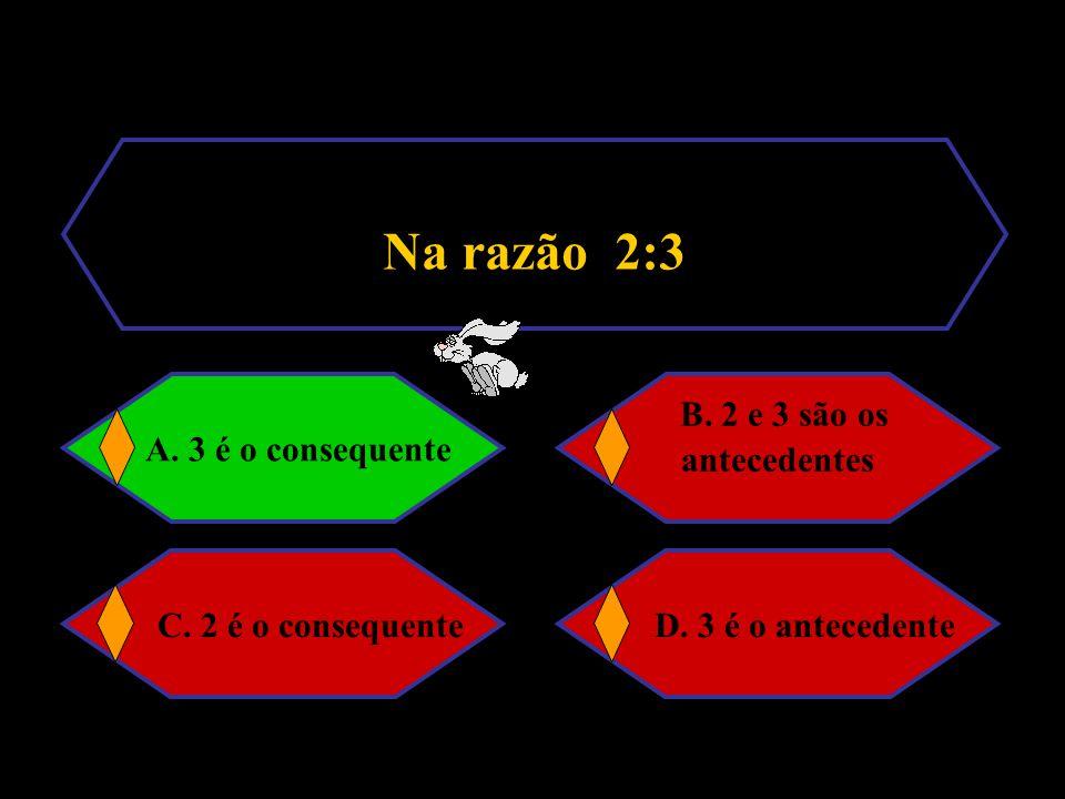 Nesta proporção 2 : 5 = 6 : 15 os extremos são A. 5 e 6 C. 2 e 5 D. 2 e 15 B. 6 e 15