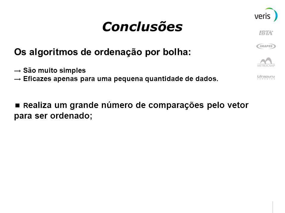 Conclusões Os algoritmos de ordenação por bolha: → São muito simples → Eficazes apenas para uma pequena quantidade de dados. ■ R ealiza um grande núme