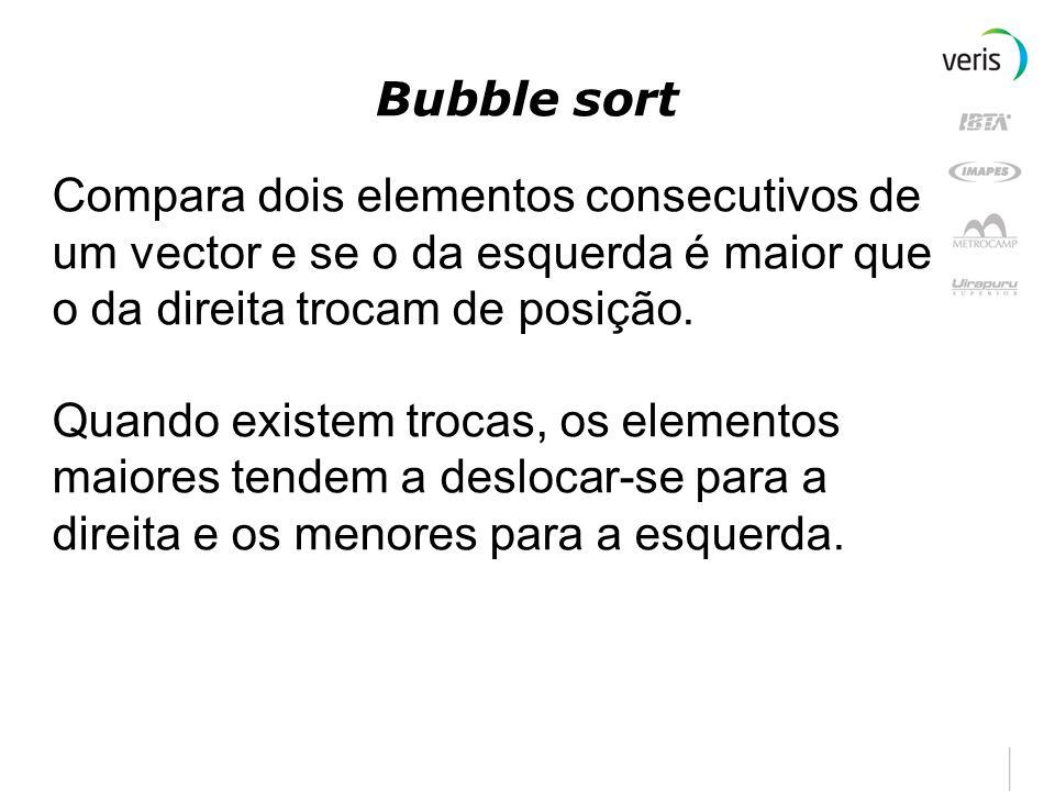 Bubble sort Compara dois elementos consecutivos de um vector e se o da esquerda é maior que o da direita trocam de posição. Quando existem trocas, os