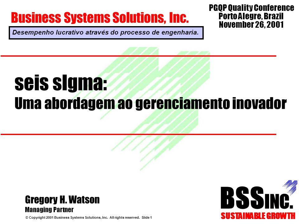 seis sIgma: Uma abordagem ao gerenciamento inovador © Copyright 2001 Business Systems Solutions, Inc. All rights reserved. Slide 1 Gregory H. Watson M