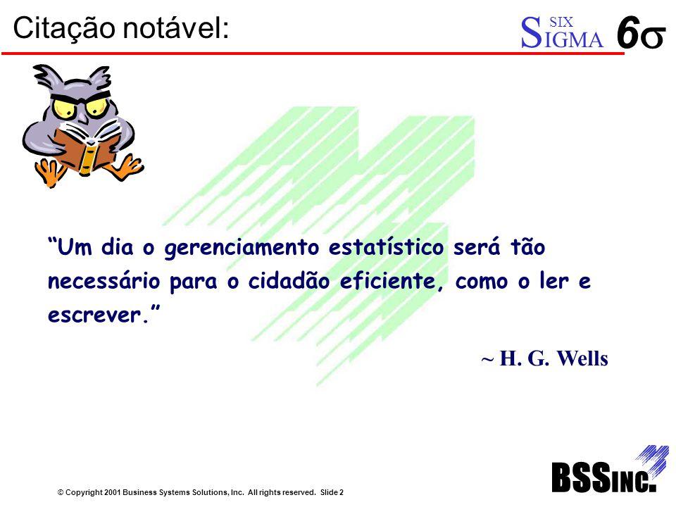 """Citação notável: © Copyright 2001 Business Systems Solutions, Inc. All rights reserved. Slide 2 66 S IGMA SIX """"Um dia o gerenciamento estatístico se"""