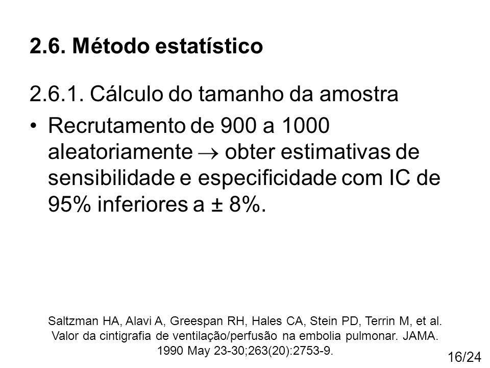 16/24 2.6.1. Cálculo do tamanho da amostra Recrutamento de 900 a 1000 aleatoriamente  obter estimativas de sensibilidade e especificidade com IC de 9
