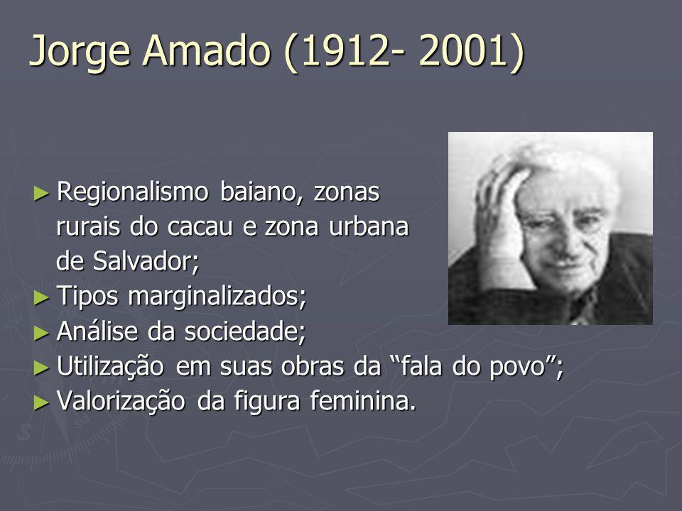 Jorge Amado (1912- 2001) ► Regionalismo baiano, zonas rurais do cacau e zona urbana rurais do cacau e zona urbana de Salvador; de Salvador; ► Tipos ma