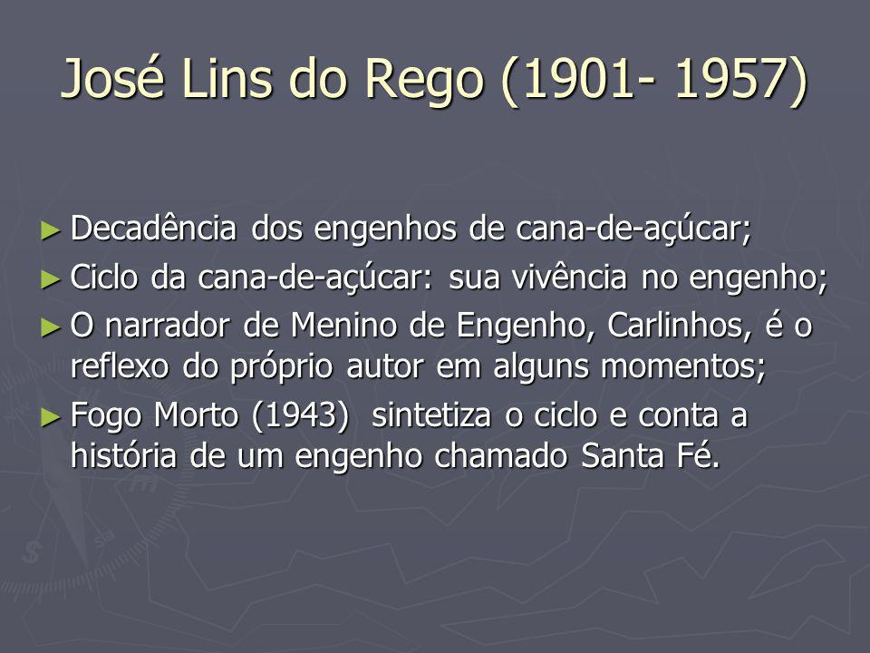 José Lins do Rego (1901- 1957) ► Decadência dos engenhos de cana-de-açúcar; ► Ciclo da cana-de-açúcar: sua vivência no engenho; ► O narrador de Menino