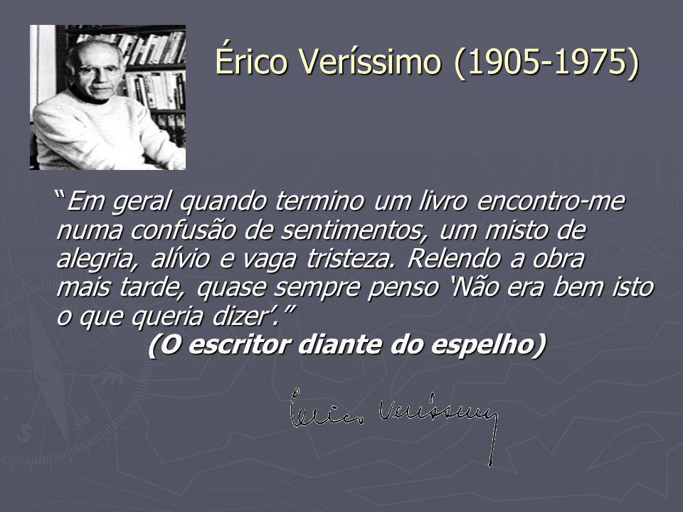 """Érico Veríssimo (1905-1975) Érico Veríssimo (1905-1975) """"Em geral quando termino um livro encontro-me numa confusão de sentimentos, um misto de alegri"""