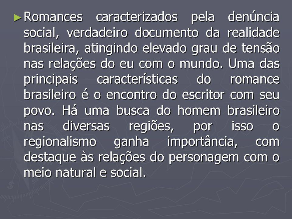 ► Romances caracterizados pela denúncia social, verdadeiro documento da realidade brasileira, atingindo elevado grau de tensão nas relações do eu com