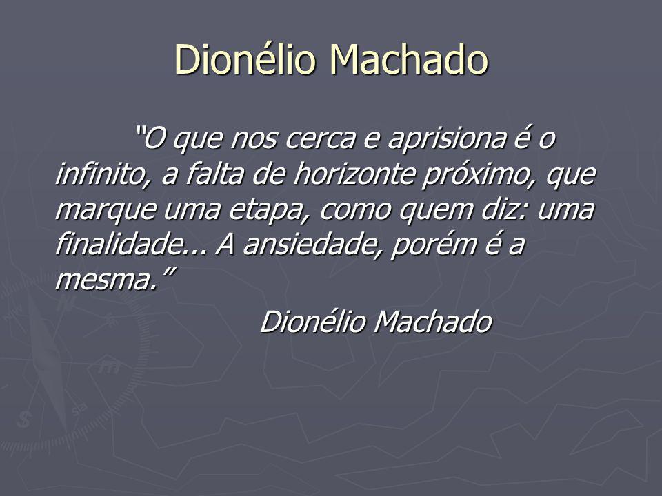 """Dionélio Machado """"O que nos cerca e aprisiona é o infinito, a falta de horizonte próximo, que marque uma etapa, como quem diz: uma finalidade... A ans"""