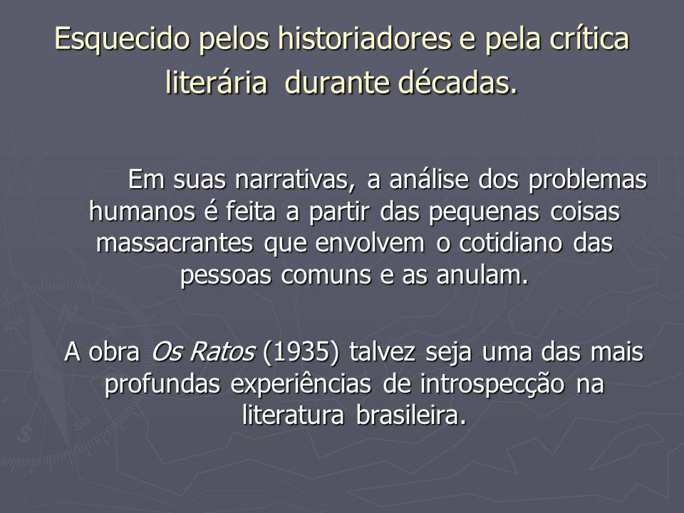 Esquecido pelos historiadores e pela crítica literária durante décadas. Em suas narrativas, a análise dos problemas humanos é feita a partir das peque