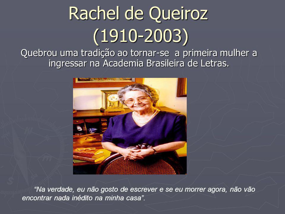 """Rachel de Queiroz (1910-2003) Quebrou uma tradição ao tornar-se a primeira mulher a ingressar na Academia Brasileira de Letras. """"Na verdade, eu não go"""