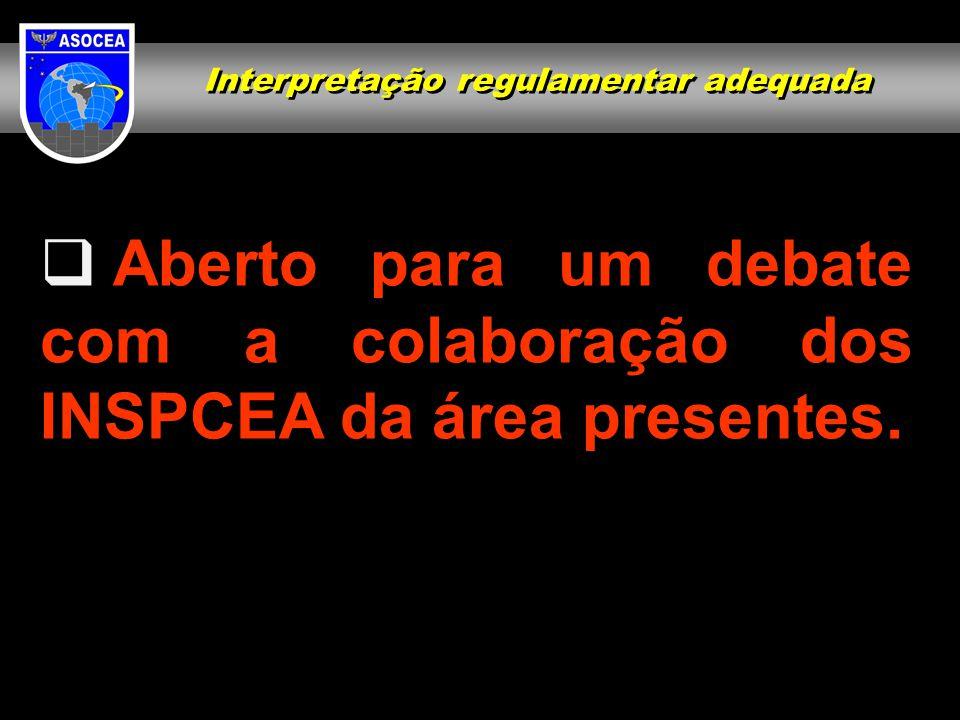  Aberto para um debate com a colaboração dos INSPCEA da área presentes. Interpretação regulamentar adequada