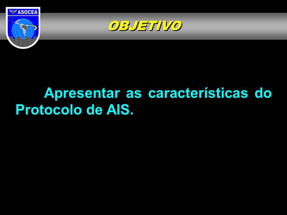 OBJETIVO Apresentar as características do Protocolo de AIS.