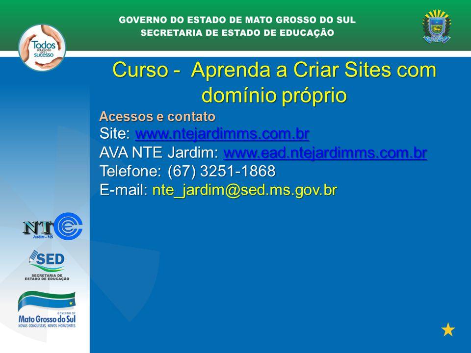 Curso - Aprenda a Criar Sites com domínio próprio Acessos e contato Site: www.ntejardimms.com.br www.ntejardimms.com.br AVA NTE Jardim: www.ead.ntejar