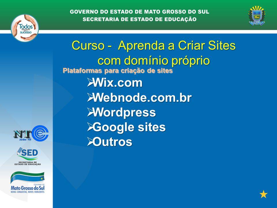 Curso - Aprenda a Criar Sites com domínio próprio Plataformas para criação de sites  Wix.com  Webnode.com.br  Wordpress  Google sites  Outros