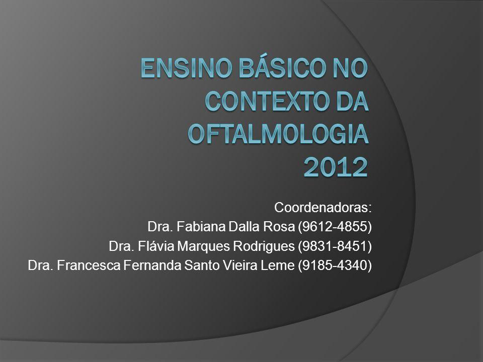 Coordenadoras: Dra. Fabiana Dalla Rosa (9612-4855) Dra. Flávia Marques Rodrigues (9831-8451) Dra. Francesca Fernanda Santo Vieira Leme (9185-4340)