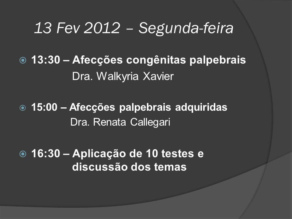 13 Fev 2012 – Segunda-feira  13:30 – Afecções congênitas palpebrais Dra. Walkyria Xavier  15:00 – Afecções palpebrais adquiridas Dra. Renata Callega