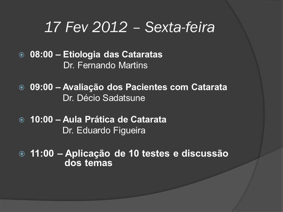 17 Fev 2012 – Sexta-feira  08:00 – Etiologia das Cataratas Dr. Fernando Martins  09:00 – Avaliação dos Pacientes com Catarata Dr. Décio Sadatsune 