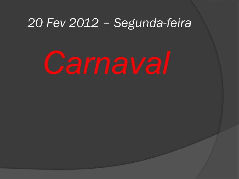 20 Fev 2012 – Segunda-feira Carnaval