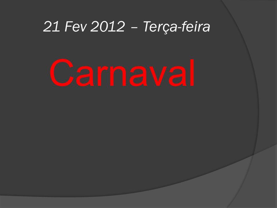 21 Fev 2012 – Terça-feira Carnaval