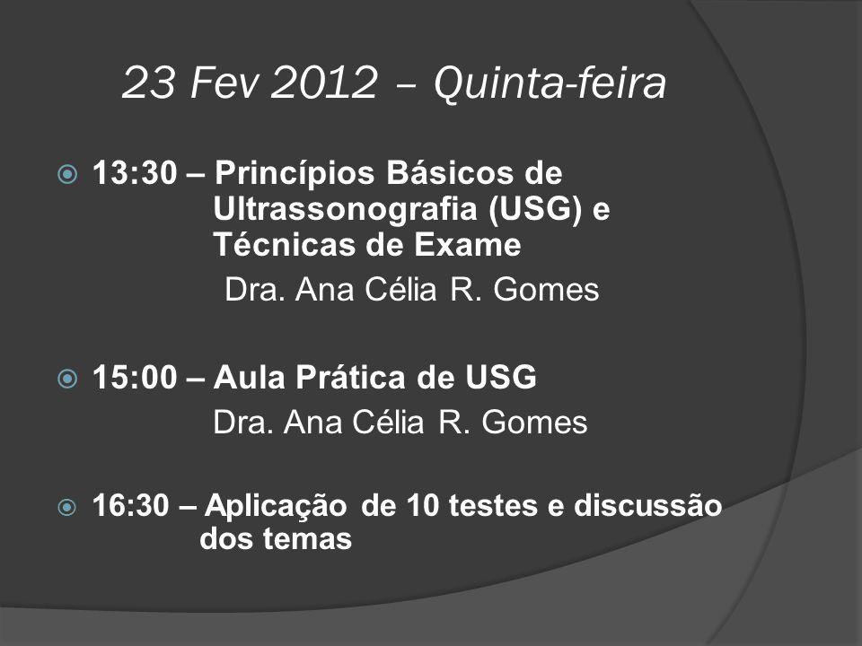 23 Fev 2012 – Quinta-feira  13:30 – Princípios Básicos de Ultrassonografia (USG) e Técnicas de Exame Dra. Ana Célia R. Gomes  15:00 – Aula Prática d