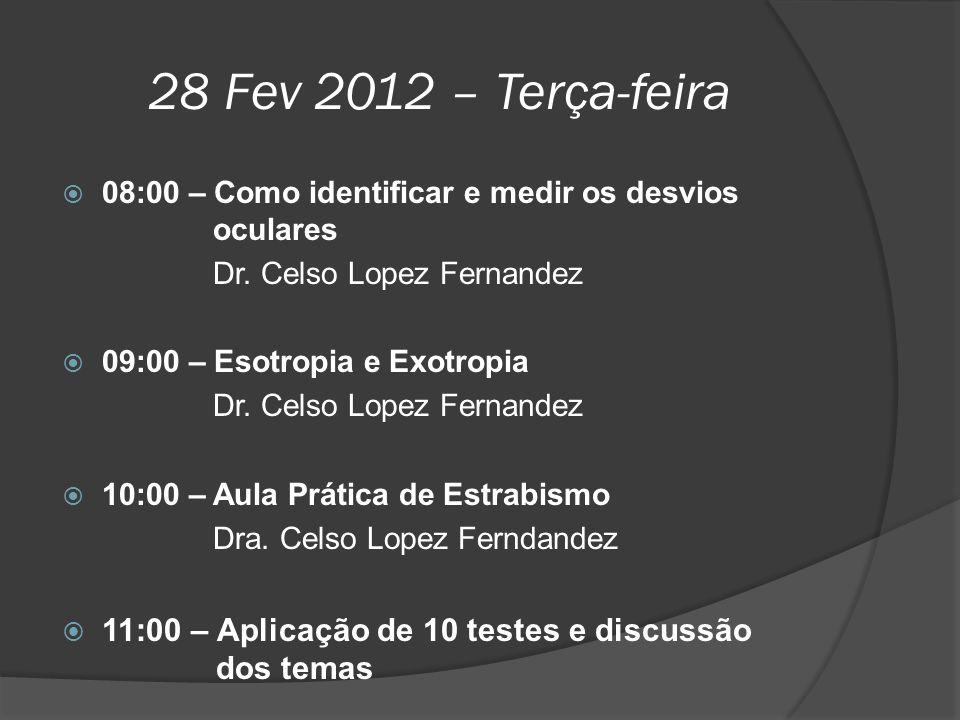28 Fev 2012 – Terça-feira  08:00 – Como identificar e medir os desvios oculares Dr. Celso Lopez Fernandez  09:00 – Esotropia e Exotropia Dr. Celso L