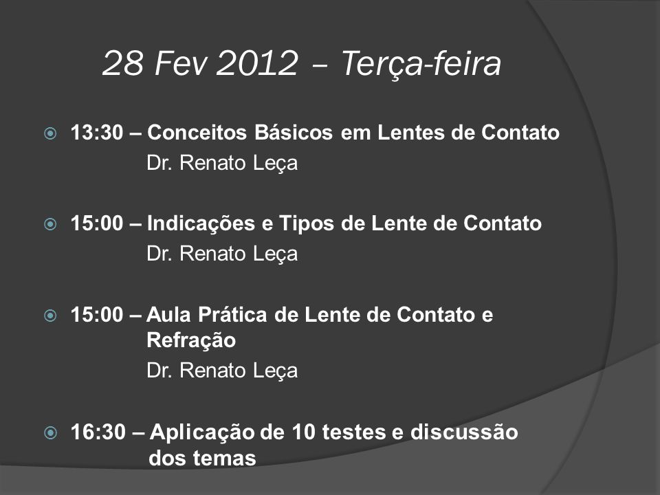 28 Fev 2012 – Terça-feira  13:30 – Conceitos Básicos em Lentes de Contato Dr. Renato Leça  15:00 – Indicações e Tipos de Lente de Contato Dr. Renato
