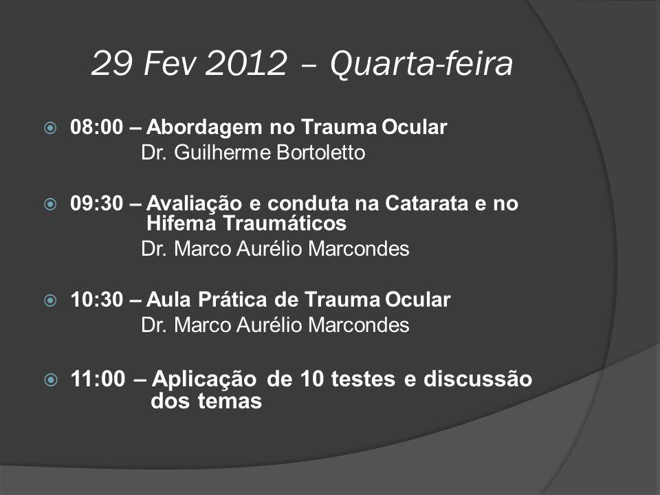29 Fev 2012 – Quarta-feira  08:00 – Abordagem no Trauma Ocular Dr. Guilherme Bortoletto  09:30 – Avaliação e conduta na Catarata e no Hifema Traumát