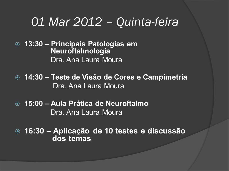 01 Mar 2012 – Quinta-feira  13:30 – Principais Patologias em Neuroftalmologia Dra. Ana Laura Moura  14:30 – Teste de Visão de Cores e Campimetria Dr