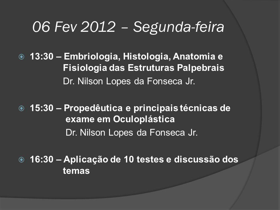 06 Fev 2012 – Segunda-feira  13:30 – Embriologia, Histologia, Anatomia e Fisiologia das Estruturas Palpebrais Dr. Nilson Lopes da Fonseca Jr.  15:30