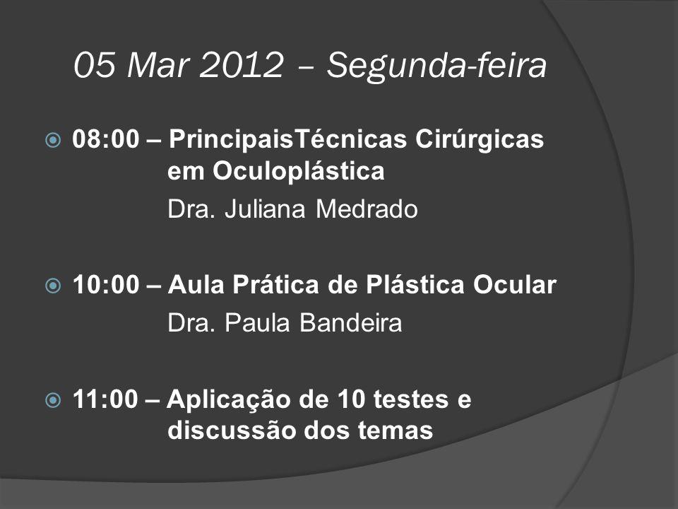 05 Mar 2012 – Segunda-feira  08:00 – PrincipaisTécnicas Cirúrgicas em Oculoplástica Dra. Juliana Medrado  10:00 – Aula Prática de Plástica Ocular Dr