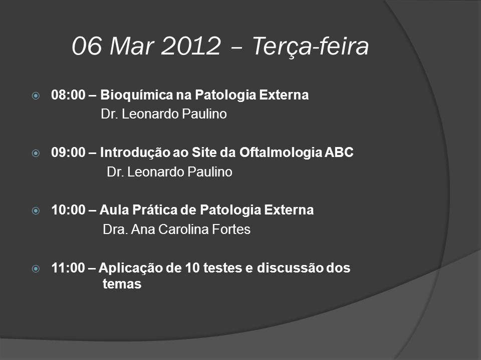 06 Mar 2012 – Terça-feira  08:00 – Bioquímica na Patologia Externa Dr. Leonardo Paulino  09:00 – Introdução ao Site da Oftalmologia ABC Dr. Leonardo