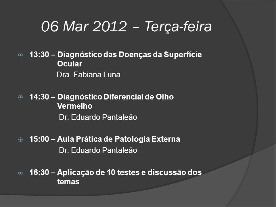 06 Mar 2012 – Terça-feira  13:30 – Diagnóstico das Doenças da Superfície Ocular Dra. Fabiana Luna  14:30 – Diagnóstico Diferencial de Olho Vermelho